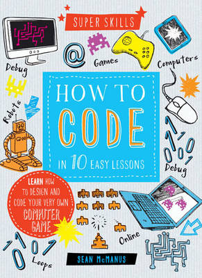 Super Skills: How to Code in 10 Easy Lessons by Sean McManus