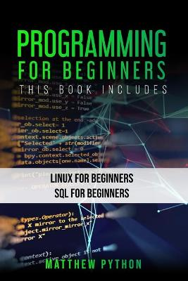 Programming for Beginners: 2 Books in 1: Linux for Beginners SQL for Beginners by Matthew Python