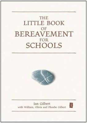 The Little Book of Bereavement for Schools by Ian Gilbert