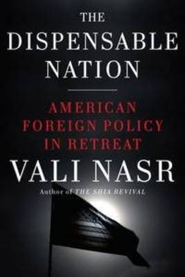 The Dispensable Nation: American Foreign Policy In Retreat by Vali Nasr