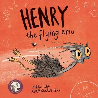 Henry the Flying Emu by Niraj Lal and Illust. by Adam Carruthers