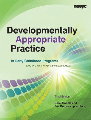 Developmentally Appropriate Practice in Early Childhood Programs Serving Children From Birth Through Age 8 book