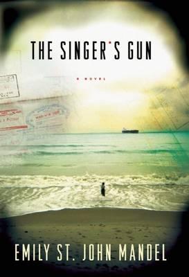 The Singer's Gun by Emily St John Mandel