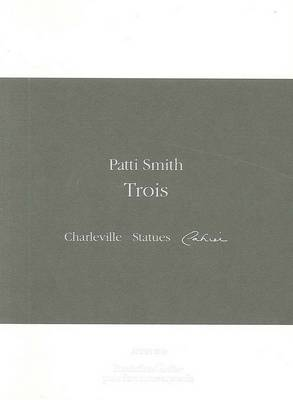 Patti Smith: Trois Charleville, Photographies,Cahier by Patti Smith