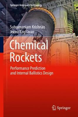 Chemical Rockets: Performance Prediction and Internal Ballistics Design by Subramaniam Krishnan