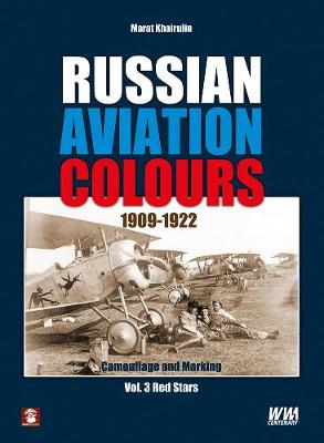 Russian Aviation Colours 1909-1922 Red Stars Volume 3 by Marat Khairulin