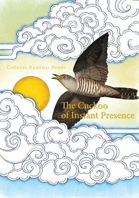 The Cuckoo of Instant Presence: The Six Vajra Verses by Chogyal Namkhai Norbu