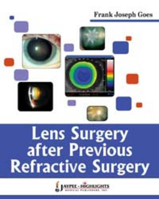Lens Surgery After Previous Refractive Surgery by Frank Joseph Goes