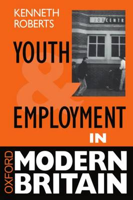 Youth and Employment in Modern Britain by Kenneth Roberts