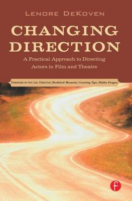 Changing Direction: A Practical Approach to Directing Actors in Film and Theatre by Lenore DeKoven