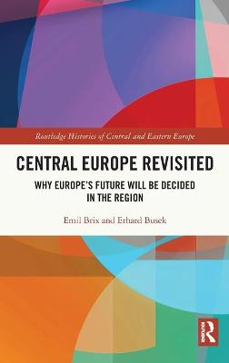 Central Europe Revisited: Why Europe's Future Will Be Decided in the Region book