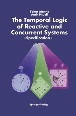 The Temporal Logic of Reactive and Concurrent Systems by Zohar Manna