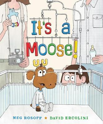 It's a Moose! by Meg Rosoff