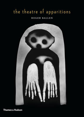 Theatre of Apparitions by Roger Ballen