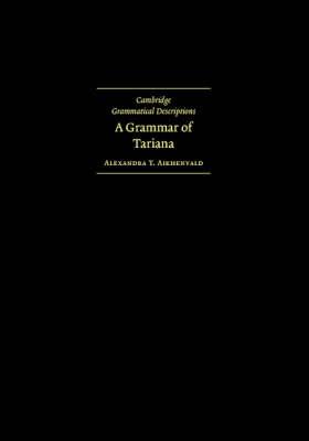 Grammar of Tariana, from Northwest Amazonia by Alexandra Y. Aikhenvald