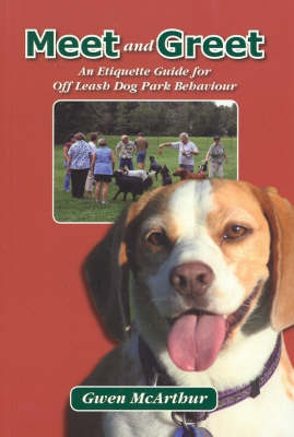 Meet and Greet: An Etiquette Guide for Off the Leash Dog Park Behaviour by Gwen McArthur