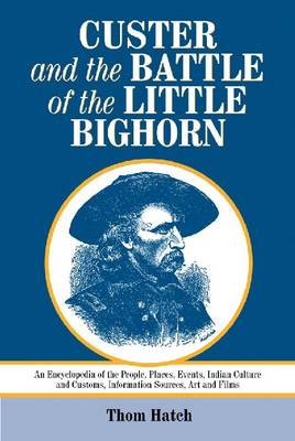 Custer and the Battle of the Little Bighorn by Thom Hatch