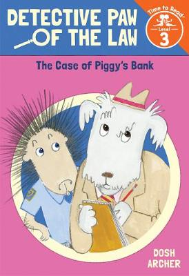 Detective Paw of the Law: The Case of Piggy's Bank (Time to Read, Level 3) by Dosh Archer