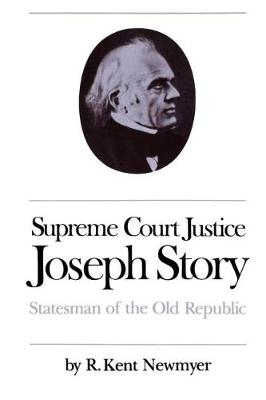 Supreme Court Justice Joseph Story by R. Kent Newmyer