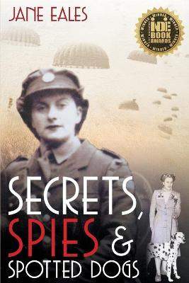 Secrets, Spies and Spotted Dogs by Jane Eales