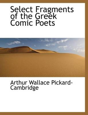Select Fragments of the Greek Comic Poets by Arthur Wallace Pickard-Cambridge