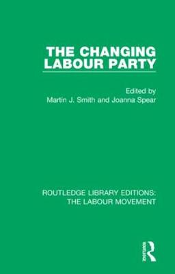 The Changing Labour Party by Martin J. Smith