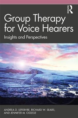 Group Therapy for Voice Hearers: Insights and Perspectives by Andrea Lefebvre