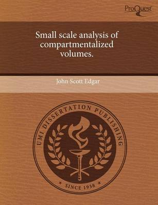 Small Scale Analysis of Compartmentalized Volumes by John Scott Edgar