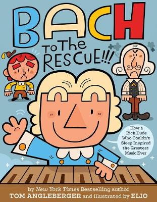 Bach to the Rescue!!!: How a Rich Dude Who Couldn't Sleep Inspired the Greatest Music Ever by Tom Angleberger