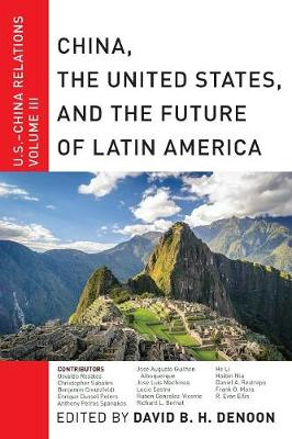 China, The United States, and the Future of Latin America by David B. H. Denoon