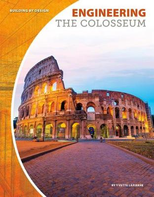 Engineering the Colosseum by Yvette Lapierre