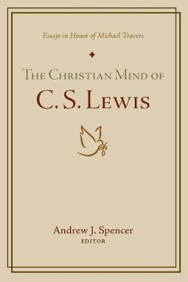 The Christian Mind of C. S. Lewis by Andrew J Spencer