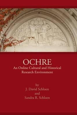 OCHRE: an Online Cultural and Historical Research Environment by J. David Schloen