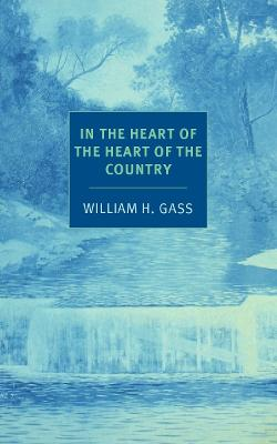 In The Heart Of The Heart Of The... by William H. Gass