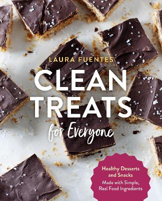Clean Treats for Everyone: Healthy Desserts and Snacks Made with Simple, Real Food Ingredients by Laura Fuentes