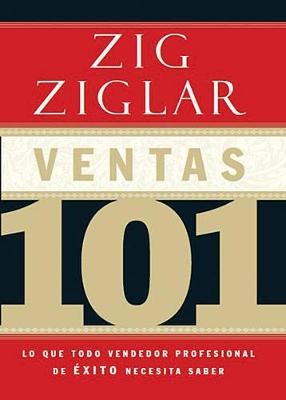 Ventas 101: Lo que todo vendedor profesional de exito necesita saber by Zig Ziglar