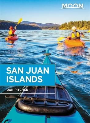 Moon San Juan Islands (Sixth Edition): Best Hikes, Local Spots, and Weekend Getaways by Don Pitcher