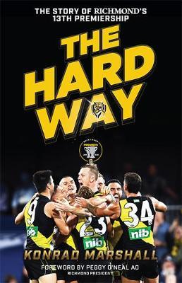 The Hard Way: The Story of Richmond's 13th Premiership by Konrad Marshall