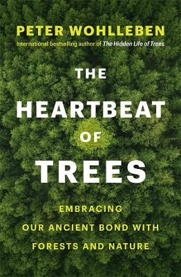 The Heartbeat of Trees: Embracing Our Ancient Bond with Forests and Nature book