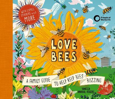 Love Bees: A family guide to help keep bees buzzing - With games, stickers and more by Vanessa Amaral-Rogers