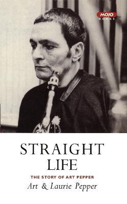Straight Life: The Story Of Art Pepper by Art Pepper