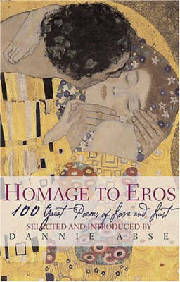 Homage to Eros: 100 Great Poems of Love and Lust by Dannie Abse