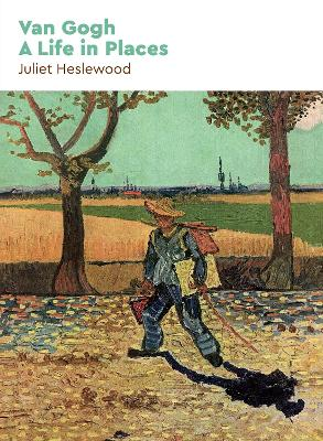 Van Gogh: A Life in Places by Juliet Heslewood