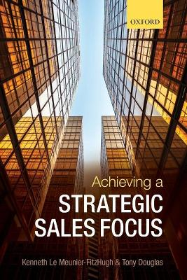 Achieving a Strategic Sales Focus by Kenneth Le Meunier-FitzHugh