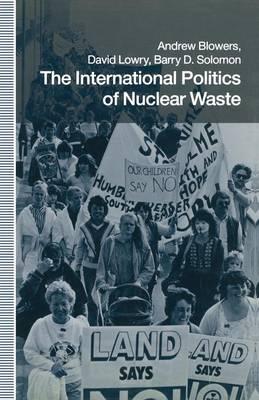 International Politics of Nuclear Waste by Barry Solomon
