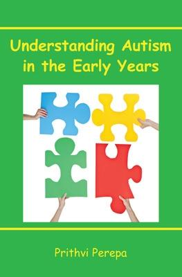 Understanding Autism in the Early Years by Prithvi Perepa