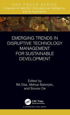 Emerging Trends in Disruptive Technology Management for Sustainable Development by Rik Das