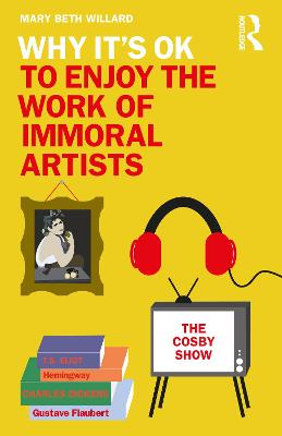 Why It's OK to Enjoy the Work of Immoral Artists book