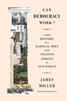 Can Democracy Work? by James Miller