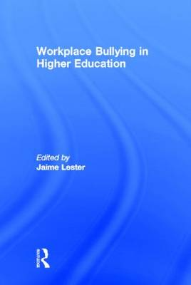Workplace Bullying in Higher Education by Jaime Lester